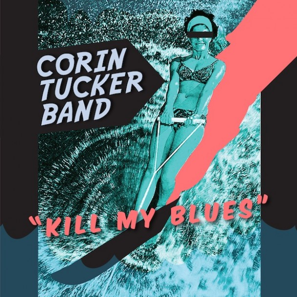 The Corin Tucker Band Kill My Blues