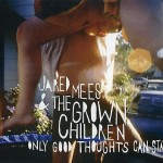 Jared Mees and the Grown Children - only good thoughts can Say